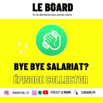 👋 BYE BYE, SALARIAT? - Episode Collector - Le Board cover