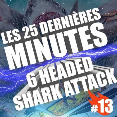 #013 - Spéciale - Les 25 dernières minutes : 6 Header Shark Attack cover