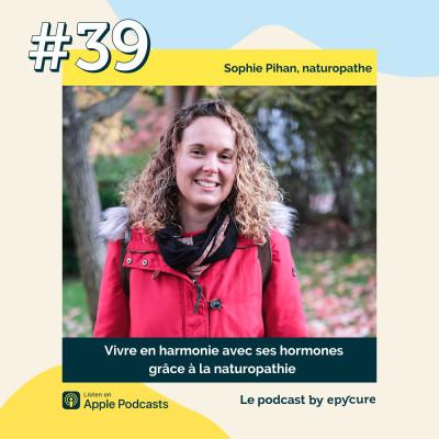 39 : Vivre en harmonie avec ses hormones grâce à la naturopathie | Sophie Pihan, naturopathe cover