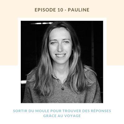 image #10 Pauline, Sortir du moule pour trouver des réponses grâce au voyage