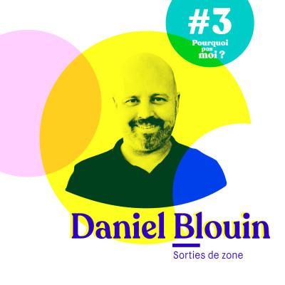 #3 Daniel Blouin - Passé maître dans l'art du changement de vie, il devient une référence internationale en matière de sorties de zone cover