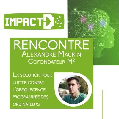 Rencontre avec Alexandre Maurin de M² - La solution pour lutter contre l'obsolescence programmé des ordina cover