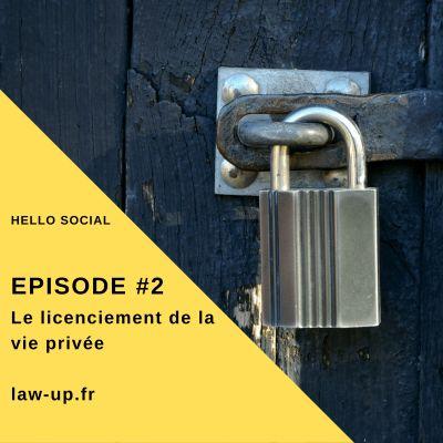 Épisode #2 - Le licenciement de la vie privée