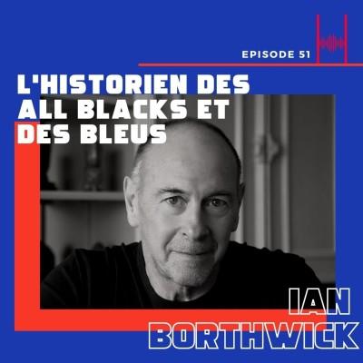 Episode 51: Ian Borthwick, l'historien des All Blacks et les Bleus cover