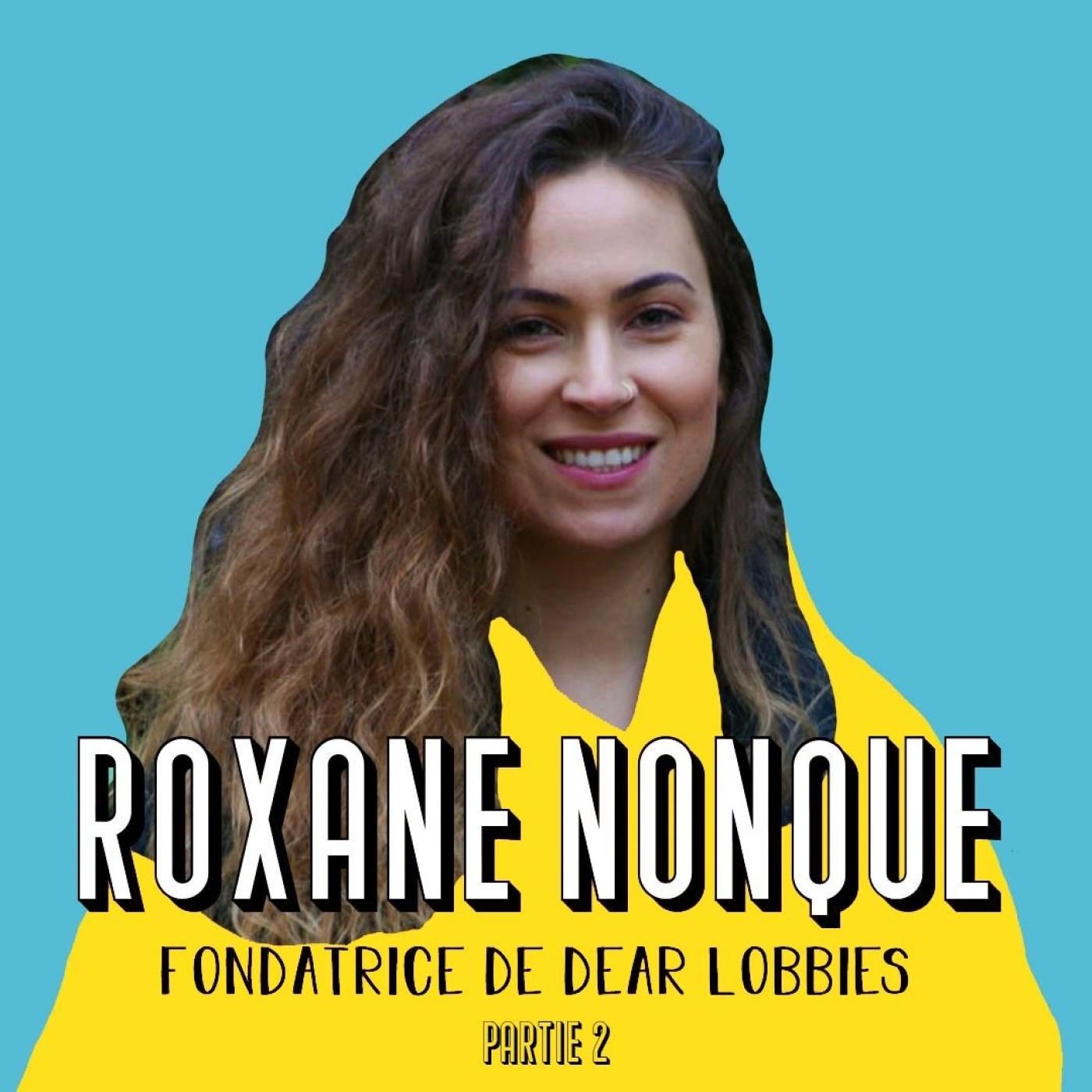 Roxane Nonque (partie 2) - Dire tout haut ce qu'on nous cache tout bas