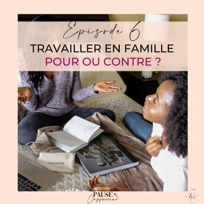 #6 - Travailler en famille, bonne ou mauvaise idée ? cover