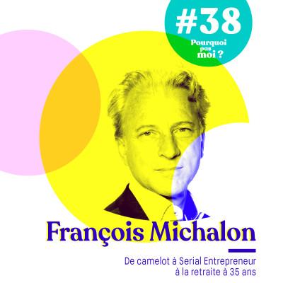 38 François Michalon : De camelot à serial entrepreneur à la retraite à 35 ans cover