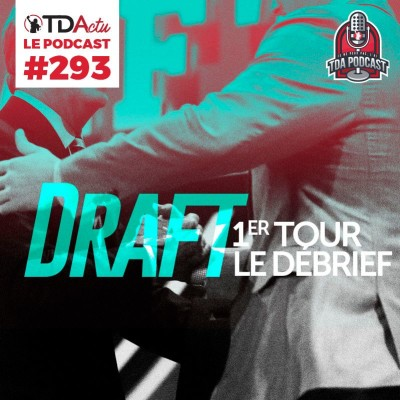 image TDA Podcast n°293 - Draft : le débrief du premier tour !