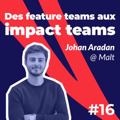 #16 - Des feature teams aux impact teams 💥- Johan Aradan de Malt cover