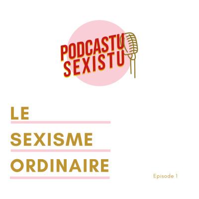 Episode 1 : Le sexisme ordinaire cover