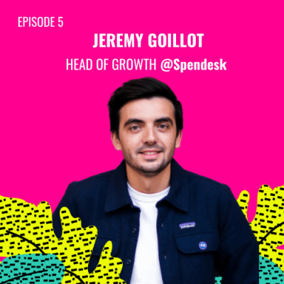 E05 - Jeremy Goillot, Head of Growth @Spendesk cover