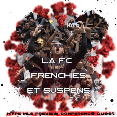 PREVIEW CONF OUEST : LAFC, FRENCHIES ET SUSPENS !! cover