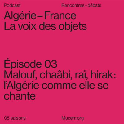 S5#3 - Malouf, chaâbi, raï, hirak : l'Algérie comme elle se chante cover