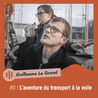 #9 | Guillaume Le Grand - L'aventure du transport à la voile cover