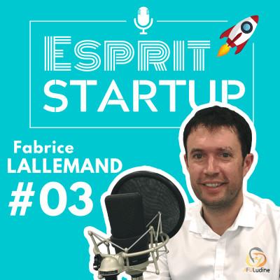 #03. Fabrice Lallemand - Comment glisser sans frottement de l'Université à la Startup ? cover