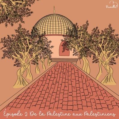 Episode #2 - De la Palestine aux Palestiniens cover