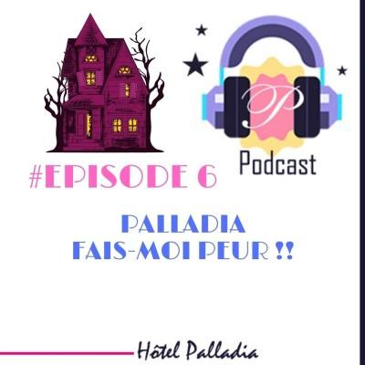 Episode 6 - Palladia, fais-moi peur !! cover