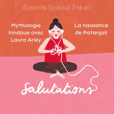 Épisode Spécial Été #7 - Mythologie hindoue avec Laura Arley - La naissance de Patanjali cover