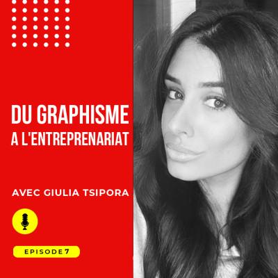 Episode #7 : Du graphisme à l'entreprenariat avec Giulia Tsipora cover