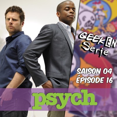 Geek en série 4x16: psych cover