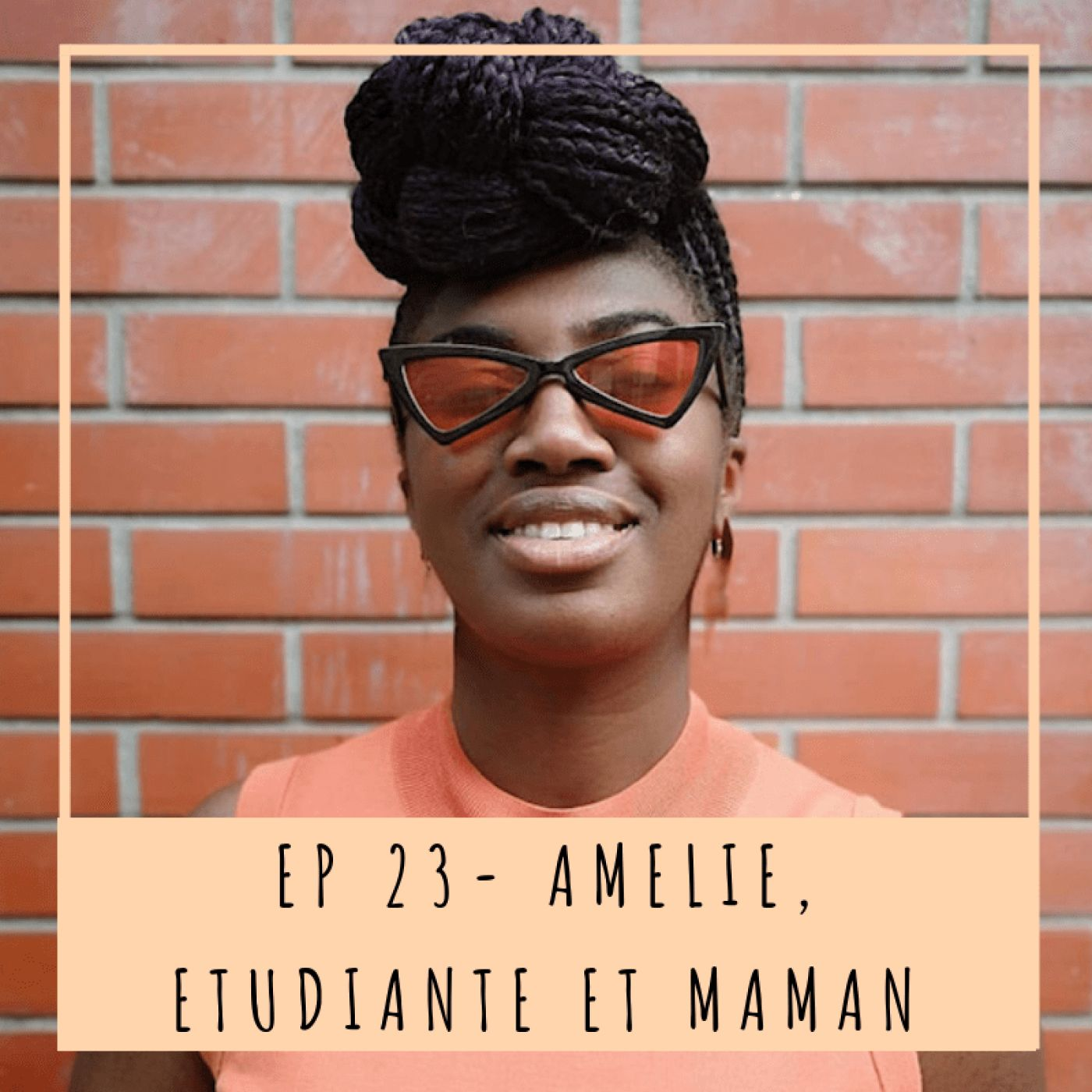EP23 - AMÉLIE, ÉTUDIANTE ET MAMAN