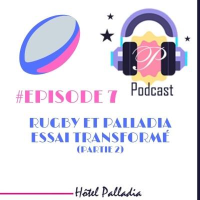 Episode 7 - Rugby et Palladia, essai transformé (Partie 2) cover