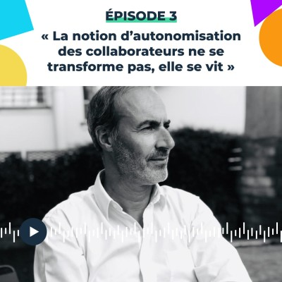 Thumbnail Image #3 « La notion d'autonomisation des collaborateurs ne se forme pas, elle se vit » Stéphane Ankaoua, Chief Operating Officer [Version longue]