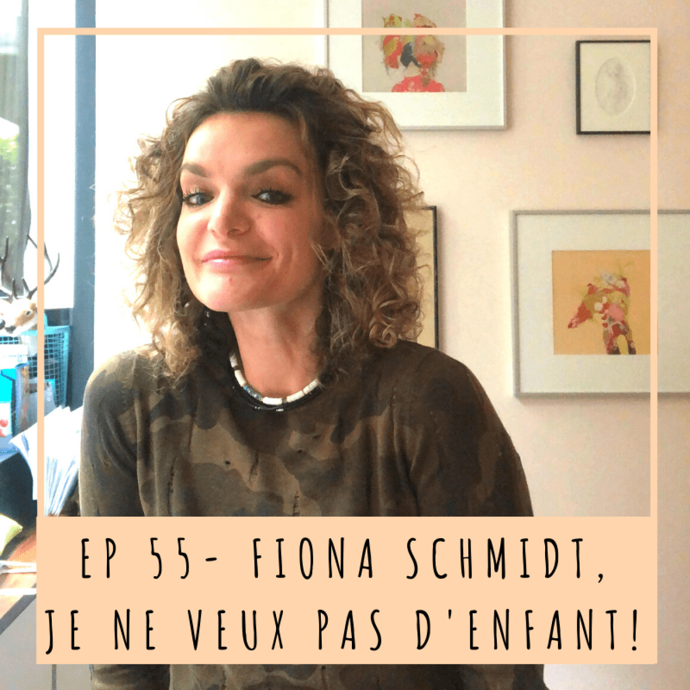 EP55- FIONA SCHMIDT, JE NE VEUX PAS D'ENFANT!