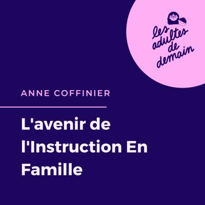 #78 Anne Coffinier - Interdire l'instruction En Famille : une attaque à notre liberté fondamentale cover
