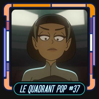 Le Quadrant Pop #37 - Star Trek Lower Decks (S2 Ep08 & Ep09) cover