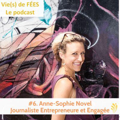 image Episode 06 - Anne-Sophie Novel - Journaliste Entrepreneure et Engagée