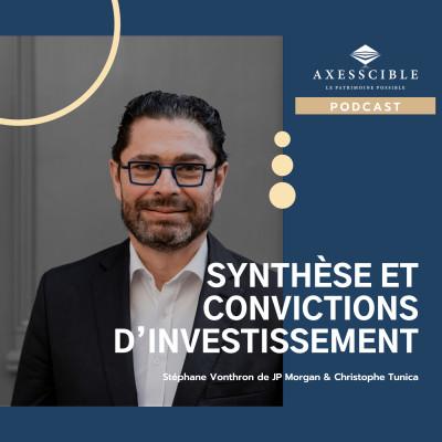Synthèse et convictions d'investissement avec Stéphane Vonthron de J.P Morgan & Christophe Tunica cover