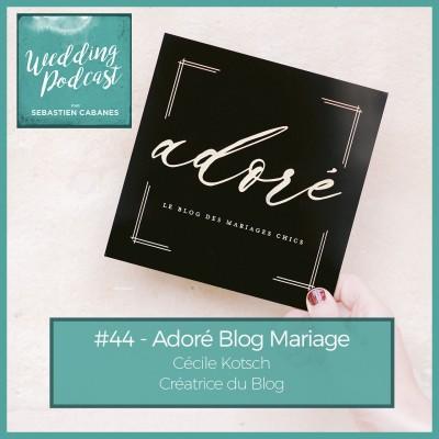 #44 - Adore Blog Mariage avec Cecile Kotsch cover