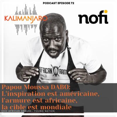 Kalimanjaro épisode #72 (Partie 2) avec Papou Moussa DABO: L'inspiration est américaine, la cible est mond, l'armure est africaine cover