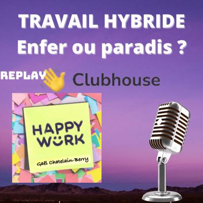 #329 - Débat Clubhouse : le travail hybride... enfer ou paradis ? cover