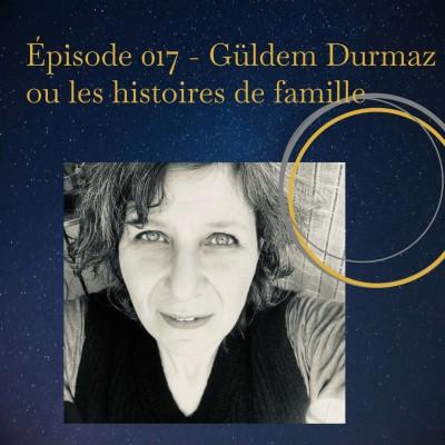 Épisode 017 - Güldem Durmaz ou les histoires de famille cover