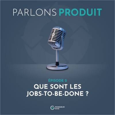 Episode 2 - Que sont les Jobs-to-be-done ? cover