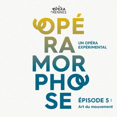 [OpéraMorphose : Un Opéra expérimental] Épisode 5 : Art du mouvement cover