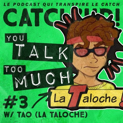image Catch'up! YOU TALK TOO MUCH #3 w/ Tao (La Taloche)