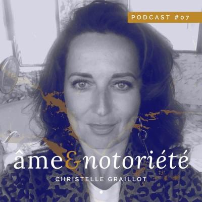 #07 • Âme & Notoriété • Christelle Graillot cover