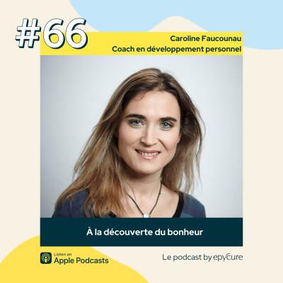 66 : À la découverte du bonheur | Caroline Faucounau, coach en développement personnel cover