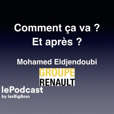 Comment ça va ? Et après ?  Avec Mohamed Eldjendoubi Groupe Renault