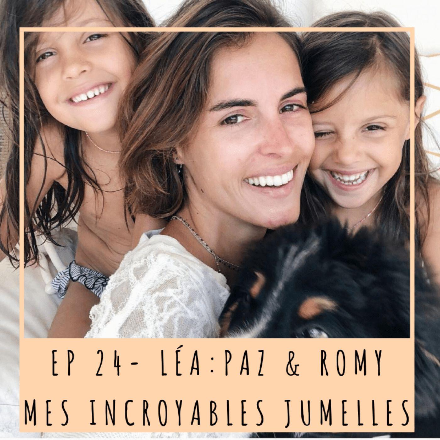 EP24 - LEA: PAZ & ROMY, MES INCROYABLES JUMELLES
