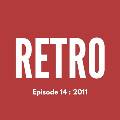 RETRO - Ep. 14 : 2011 cover