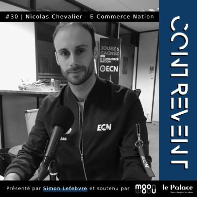 #30 E-Commerce Nation - Nicolas Chevalier - Comment devenir le pionnier du E-commerce en Europe ? - cover