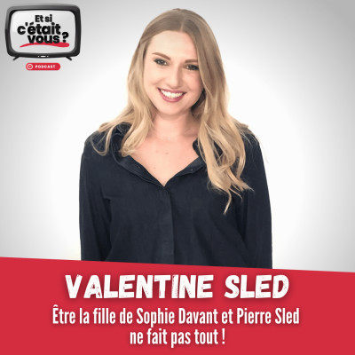 #01 - Valentine Sled - Être la fille de Sophie Davant et Pierre Sled ne fait pas tout ! cover