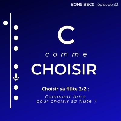 Épisode 32 • C comme CHOISIR sa flûte (2/2) : comment faire ? cover
