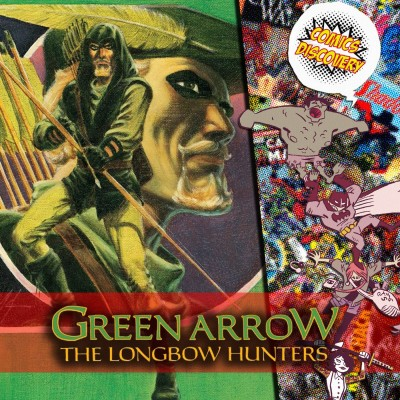 ComicsDiscovery S04E41 : Green Arrow The longbow hunters cover