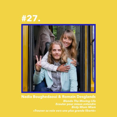 #27 : Nadia Boughedaoui et Romain Desglands, co-fondateur de Blondo The Moving Life, créateurs libres et nomades cover