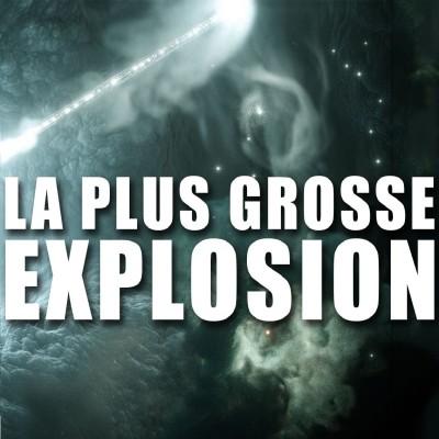 image [DNDE] La plus grosse EXPLOSION de L'UNIVERS !